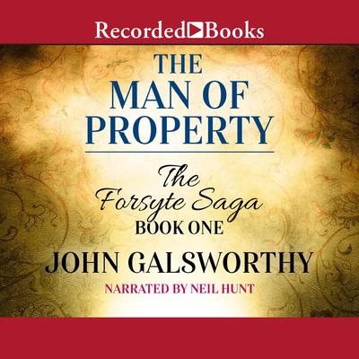 The Man of Property: The Forsyte Saga, Book 1 Audiobook, by