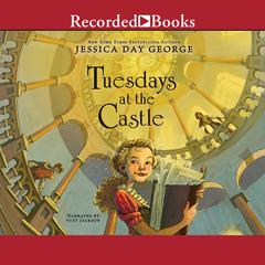 Tuesdays at the Castle Audiobook, by Jessica Day George