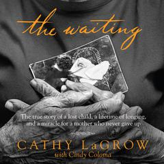 The Waiting: The True Story of a Lost Child, a Lifetime of Longing, and a Miracle for a Mother Who Never Gave Up Audiobook, by Cathy LaGrow