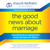 The Good News about Marriage: Debunking Discouraging Myths about Marriage and Divorce Audiobook, by Shaunti Feldhahn