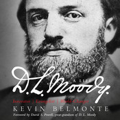 D. L. Moody: A Life: Innovator, Evangelist, World Changer, by Kevin Belmonte