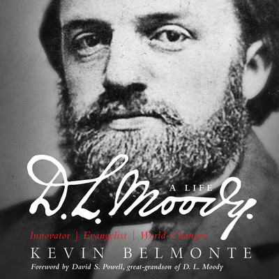 D.L. Moody - A Life: Innovator, Evangelist, World Changer Audiobook, by Kevin Belmonte
