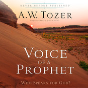 Voice of a Prophet: Who Speaks for God? Audiobook, by A. W. Tozer