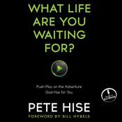 What Life Are You Waiting For?: Push Play on the Adventure God Has for You Audiobook, by Peter Hise