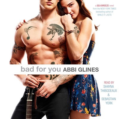 Bad For You: A Seabreeze novel Audiobook, by Abbi Glines