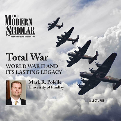 Total War: World War II and Its Lasting Legacy Audiobook, by Mark R. Polelle