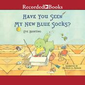 Have You Seen My New Blue Socks? Audiobook, by Eve Bunting