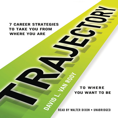 Trajectory: 7 Career Strategies to Take You from Where You Are to Where You Want to Be Audiobook, by David L. Van Rooy