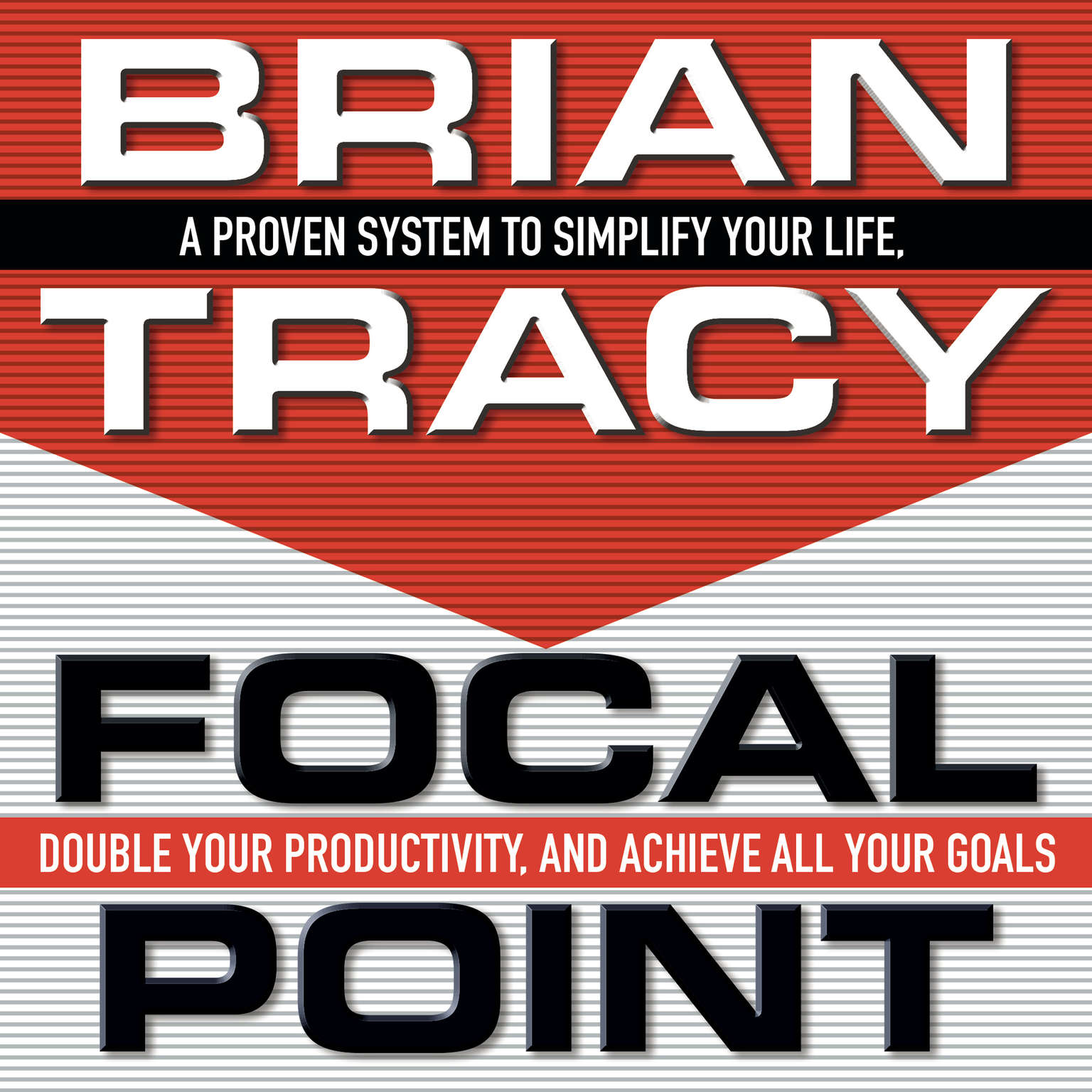 Printable Focal Point: A Proven System to Simplify Your Life, Double Your Productivity, and Achieve All Your Goals Audiobook Cover Art