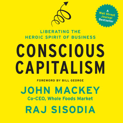 Conscious Capitalism: Liberating the Heroic Spirit of Business Audiobook, by John Mackey, Raj Sisodia