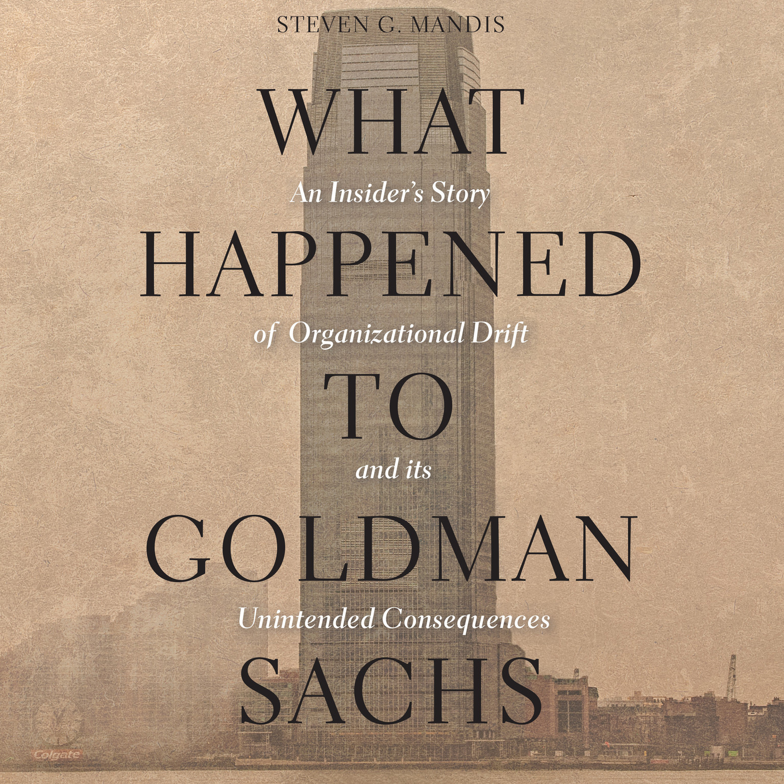 Printable What Happened to Goldman Sachs: An Insider's Story of Organizational Drift and Its Unintended Consequences Audiobook Cover Art
