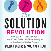 The Solution Revolution: How Business, Government, and Social Enterprises Are Teaming Up to Solve Society's Toughest Problems Audiobook, by William Eggers, Paul Macmillan