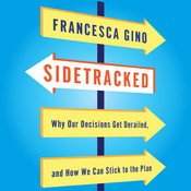 Sidetracked: Why Our Decisions Get Derailed, and How We Can Stick to the Plan Audiobook, by Francesca Gino
