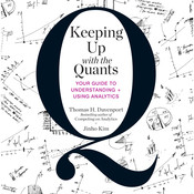 Keeping Up with the Quants: Your Guide to Understanding and Using Analytics Audiobook, by Thomas H. Davenport
