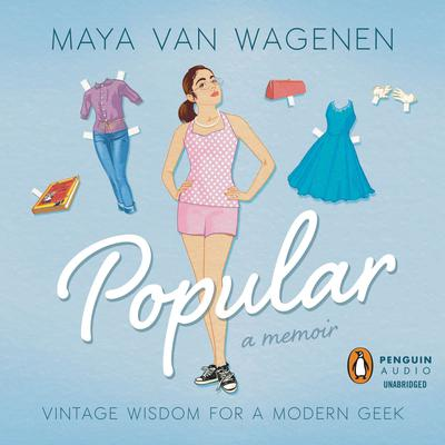 Popular: Vintage Wisdom for a Modern Geek Audiobook, by Maya Van Wagenen