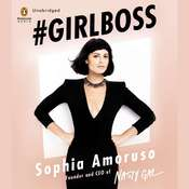 #GIRLBOSS: How to Write Your Own Rules While Turning Heads and Turning Profits, by Sophia Amoruso