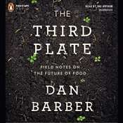 The Third Plate: Field Notes on the Future of Food Audiobook, by Dan Barber