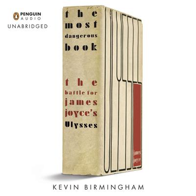 The Most Dangerous Book: The Battle for James Joyce's Ulysses Audiobook, by Kevin Birmingham