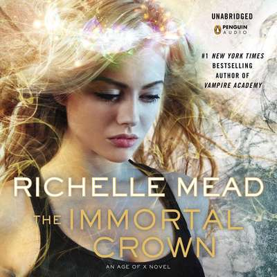 The Immortal Crown: An Age of X Novel Audiobook, by Richelle Mead