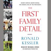 The First Family Detail: Secret Service Agents Reveal the Hidden Lives of the Presidents, by Ronald Kessler