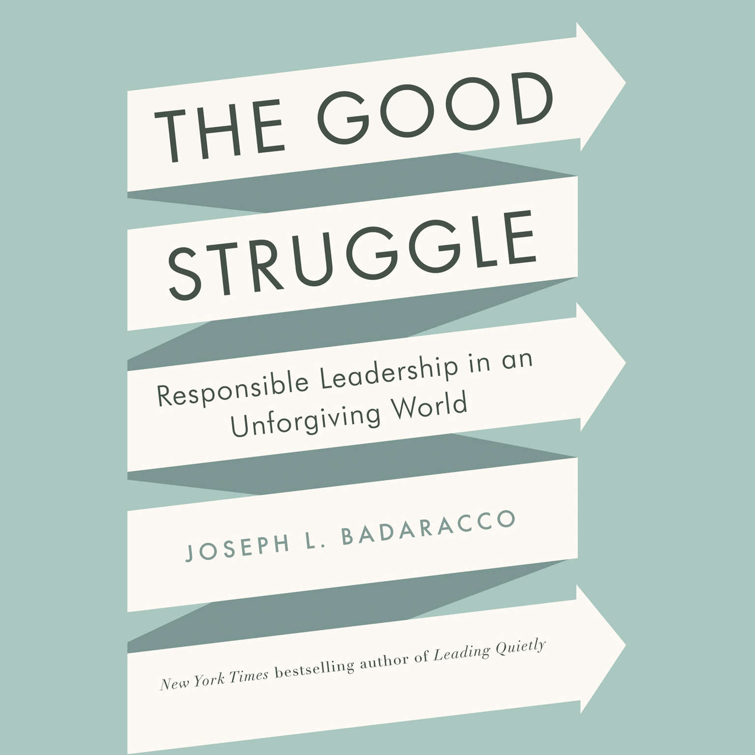 Printable The Good Struggle: Responsible Leadership in an Unforgiving World Audiobook Cover Art