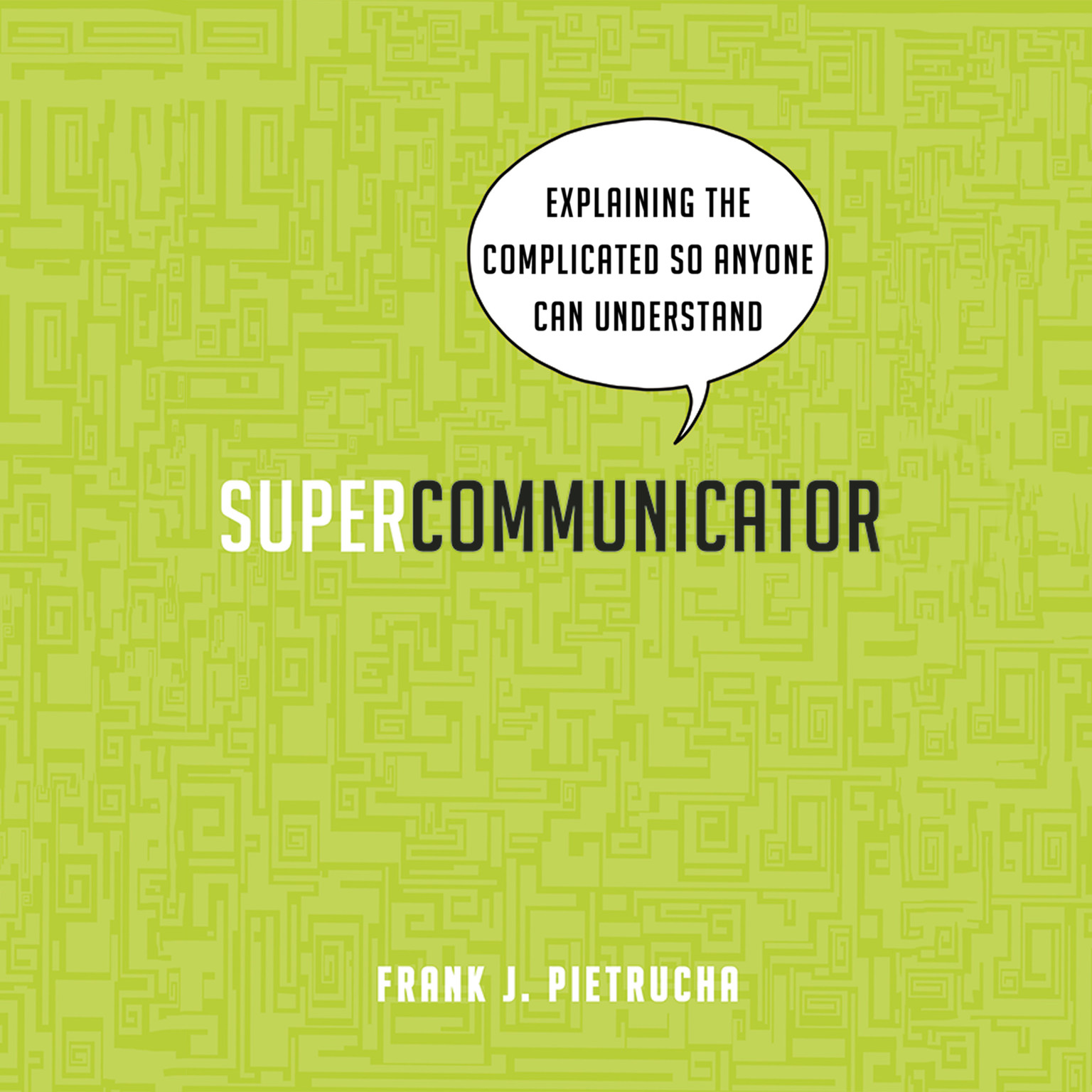 Printable Supercommunicator: Explaining the Complicated So Anyone Can Understand Audiobook Cover Art