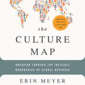The Culture Map: Breaking Through the Invisible Boundaries of Global Business, by Erin Meyer