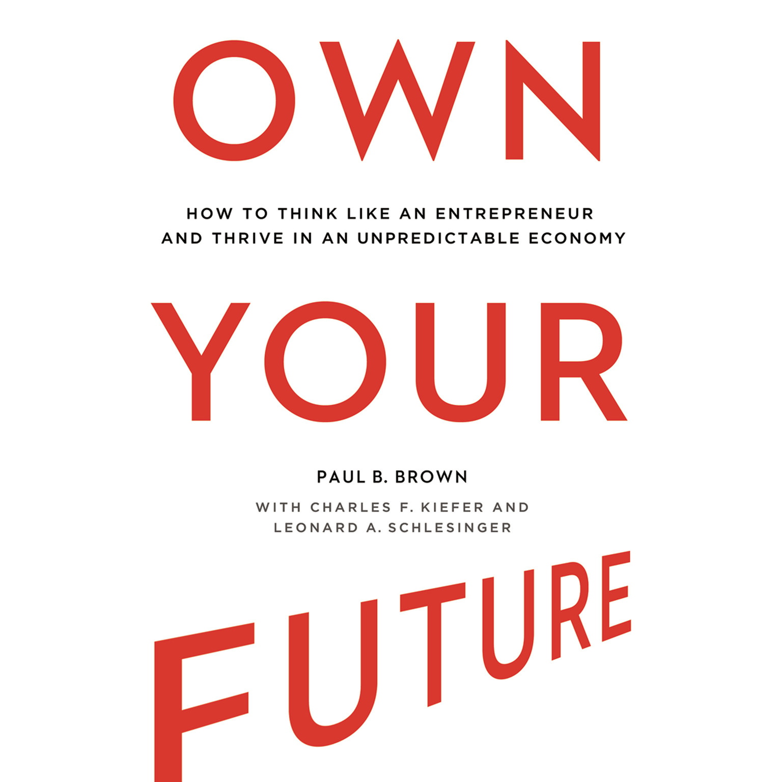 Printable Own Your Future: How to Think Like an Entrepreneur and Thrive in an Unpredictable Economy Audiobook Cover Art