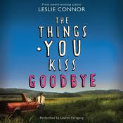 The Things You Kiss Goodbye Audiobook, by Leslie Connor