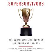 Supersurvivors: The Surprising Link Between Suffering and Success Audiobook, by David B. Feldman, Lee Daniel Kravetz