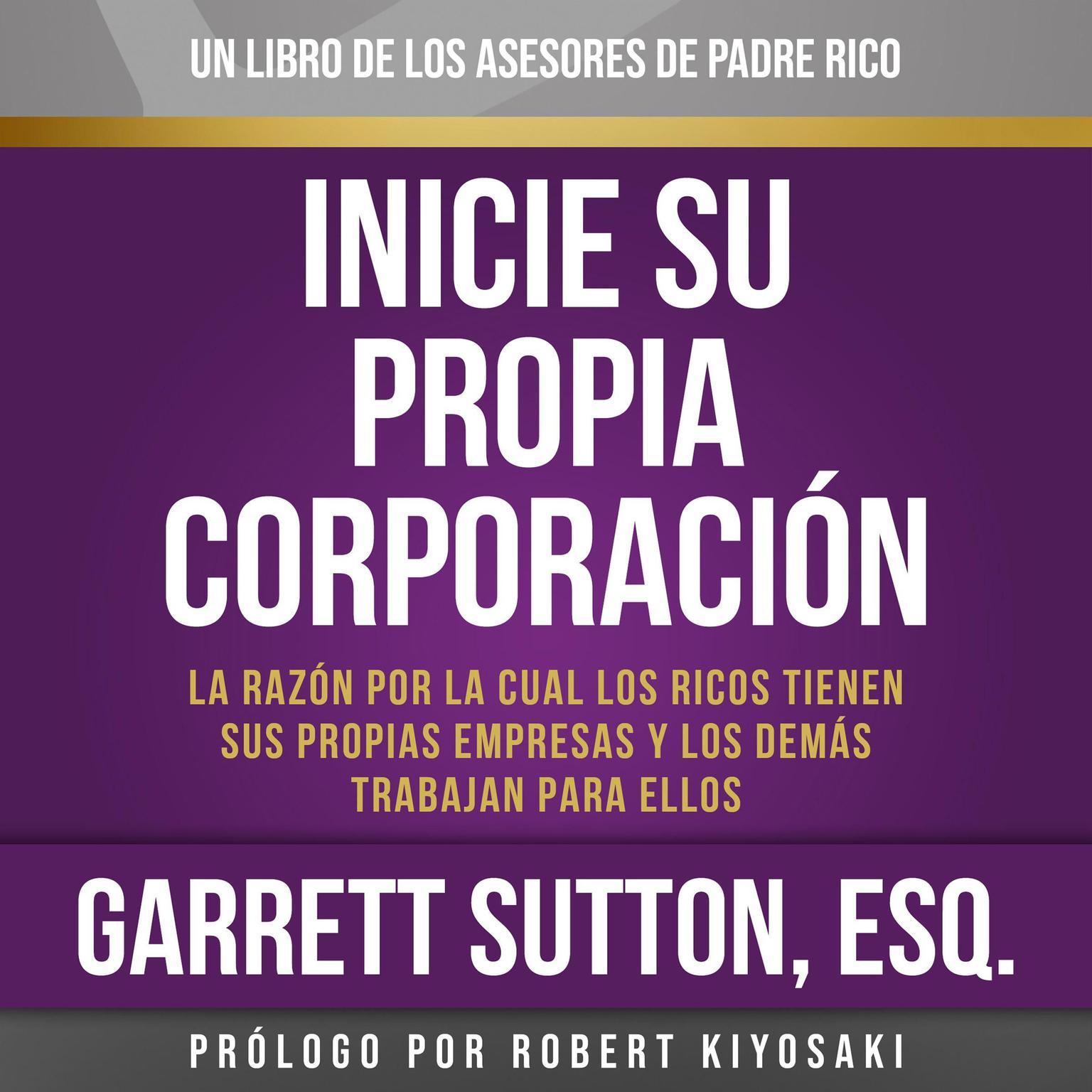 Printable Inicie su propia corporación: La razón por la cual los ricos tienen sus propias empresas y los demás trabajan bajan para ellas Audiobook Cover Art