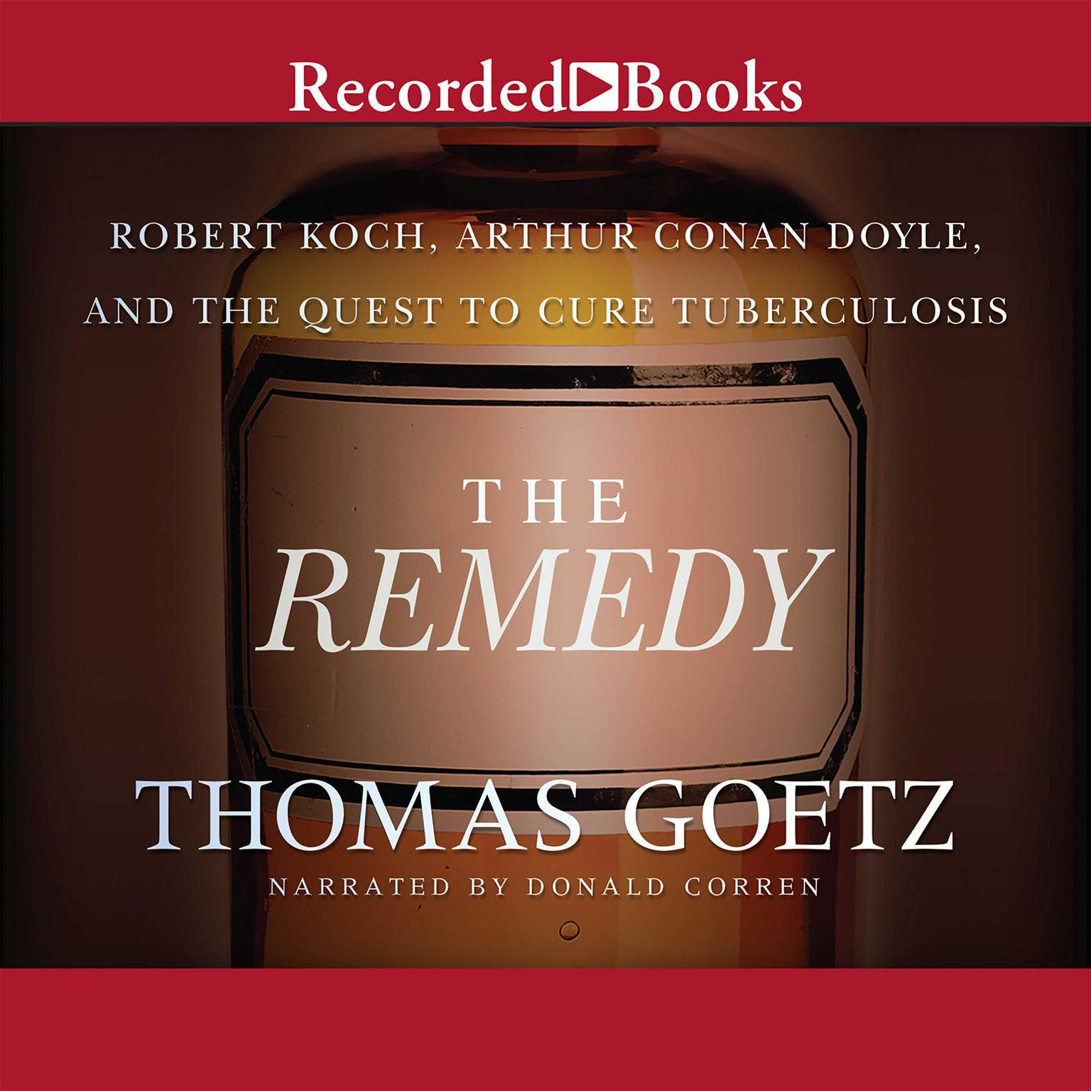 Printable The Remedy: Robert Koch, Arthur Conan Doyle, and the Quest to Cure Tuberculosis Audiobook Cover Art