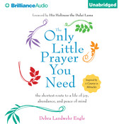 The Only Little Prayer You Need: The Shortest Route to a Life of Joy, Abundance, and Peace of Mind Audiobook, by Debra Landwehr Engle