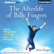 The Afterlife of Billy Fingers: How My Bad-Boy Brother Proved to Me There's Life after Death, by Annie Kagan