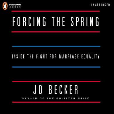 Forcing the Spring: Inside the Fight for Marriage Equality Audiobook, by Jo Becker