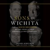 Sons of Wichita: How the Koch Brothers Became America's Most Powerful and Private Dynasty, by Daniel  Schulman