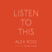 Listen to This, by Alex Ross