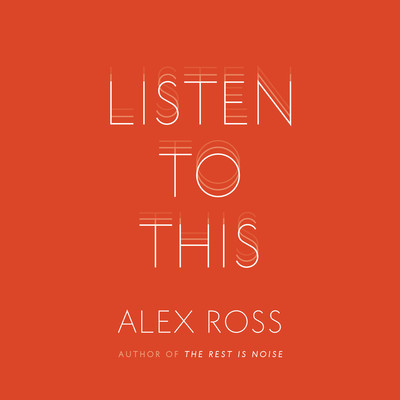 Listen to This Audiobook, by Alex Ross