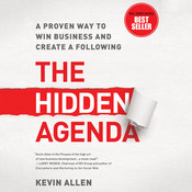 The Hidden Agenda: A Proven Way to Win Business and Create a Following Audiobook, by Kevin Allen