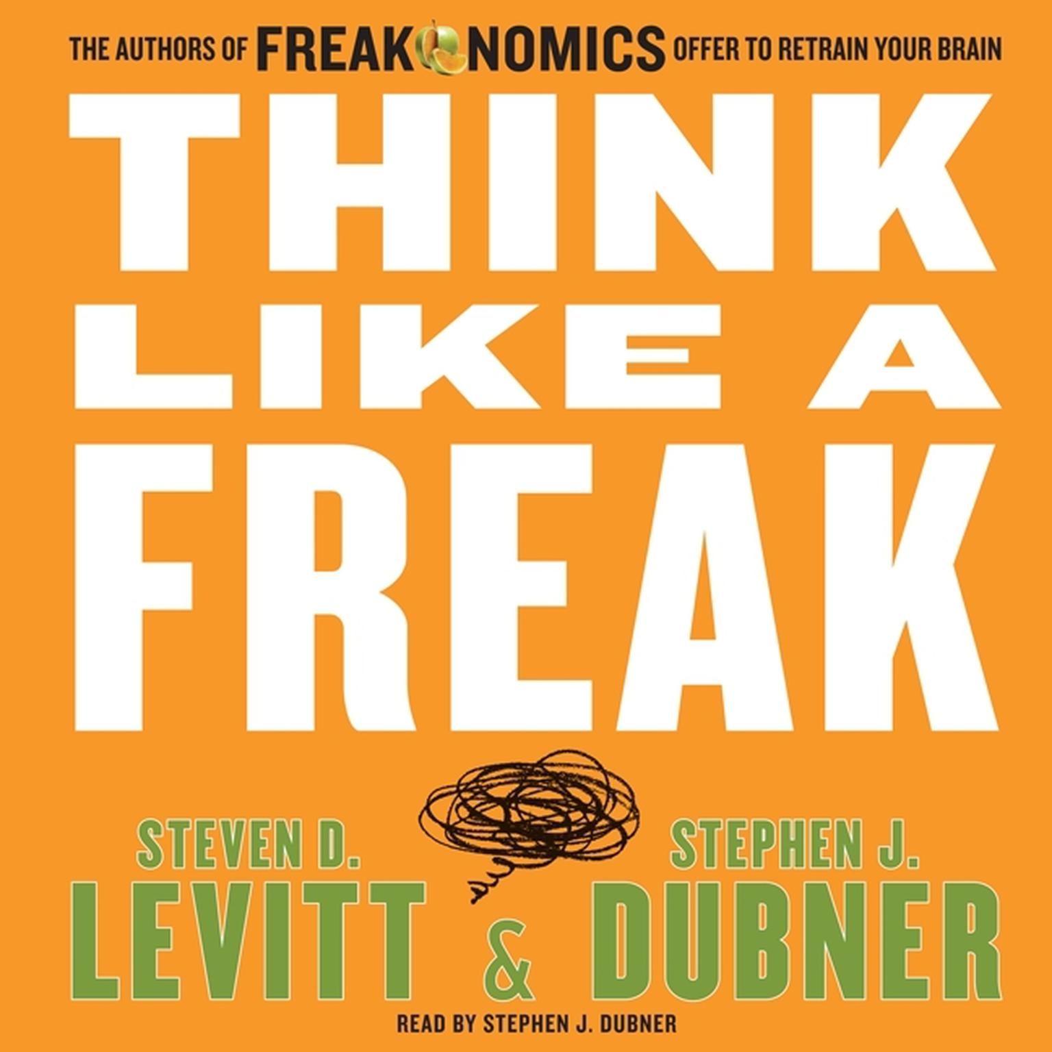Printable Think like a Freak: The Authors of Freakonomics Offer to Retrain Your Brain Audiobook Cover Art