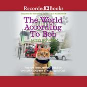 The World according to Bob: The Further Adventures of One Man and His Street-Wise Cat, by James Bowen