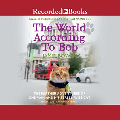 The World according to Bob: The Further Adventures of One Man and His Street-Wise Cat Audiobook, by James Bowen