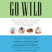 Go Wild: Free Your Body and Mind from the Afflictions of Civilization Audiobook, by John J. Ratey