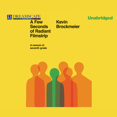 A Few Seconds of Radiant Filmstrip: A Memoir of Seventh Grade Audiobook, by Kevin Brockmeier