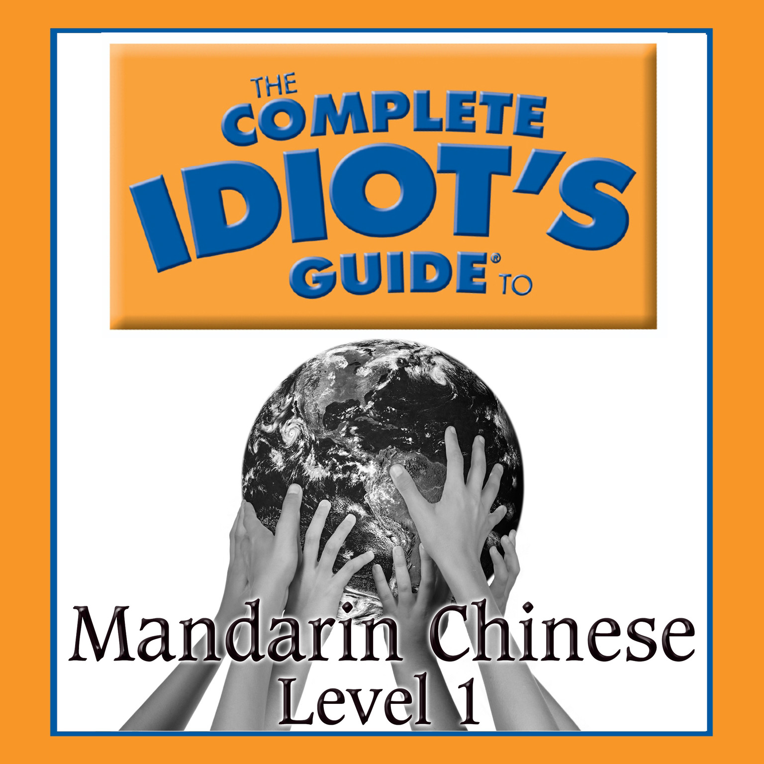 Printable The Complete Idiot's Guide to Mandarin Chinese: Level 1 Audiobook Cover Art