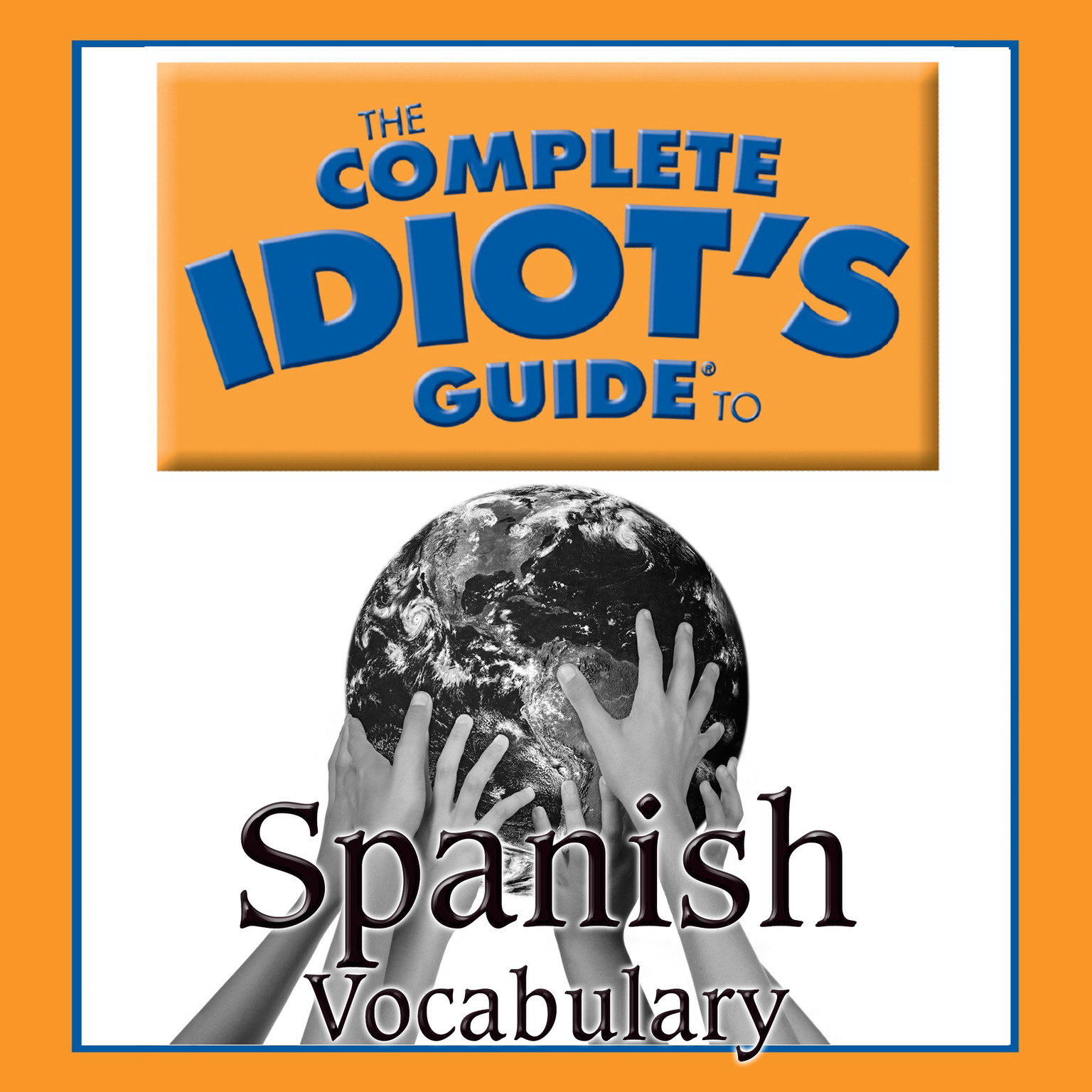 Printable The Complete Idiot's Guide to Spanish: Vocabulary Audiobook Cover Art