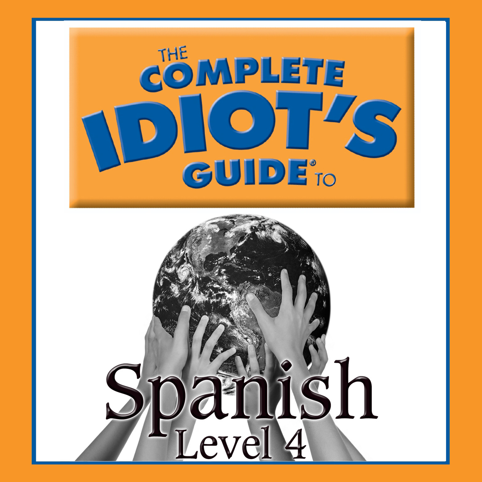 Printable The Complete Idiot's Guide to Spanish: Level 4 Audiobook Cover Art