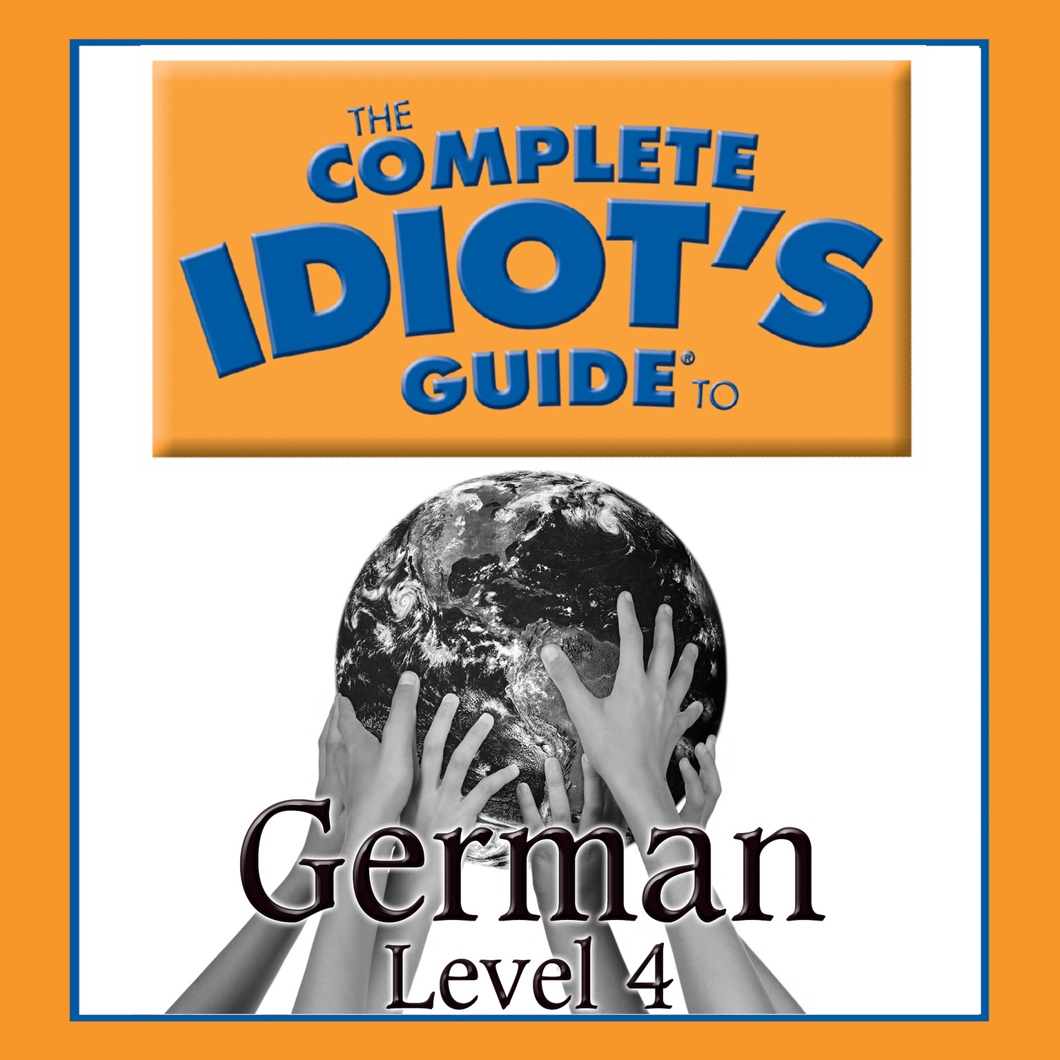 Printable The Complete Idiot's Guide to German: Level 4 Audiobook Cover Art