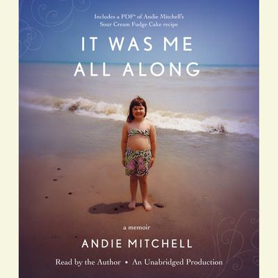 It Was Me All Along: A Memoir Audiobook, by Andie Mitchell