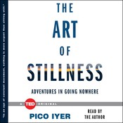 The Art of Stillness: Adventures in Going Nowhere Audiobook, by Pico Iyer